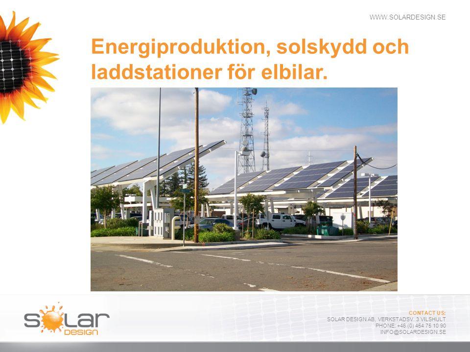 WWW.SOLARDESIGN.SE CONTACT US: SOLAR DESIGN AB, VERKSTADSV. 3 VILSHULT PHONE: +46 (0) 454 75 10 90 INFO@SOLARDESIGN.SE Energiproduktion, solskydd och
