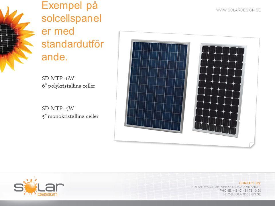 WWW.SOLARDESIGN.SE CONTACT US: SOLAR DESIGN AB, VERKSTADSV. 3 VILSHULT PHONE: +46 (0) 454 75 10 90 INFO@SOLARDESIGN.SE Exempel på solcellspanel er med