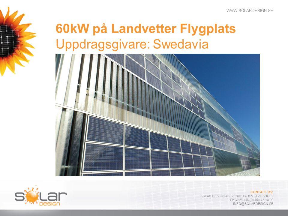 WWW.SOLARDESIGN.SE CONTACT US: SOLAR DESIGN AB, VERKSTADSV. 3 VILSHULT PHONE: +46 (0) 454 75 10 90 INFO@SOLARDESIGN.SE 60kW på Landvetter Flygplats Up
