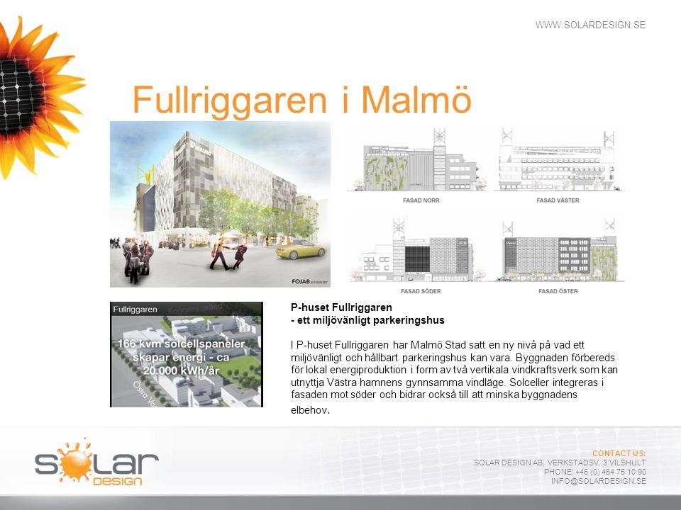 WWW.SOLARDESIGN.SE CONTACT US: SOLAR DESIGN AB, VERKSTADSV. 3 VILSHULT PHONE: +46 (0) 454 75 10 90 INFO@SOLARDESIGN.SE Fullriggaren i Malmö P-huset Fu