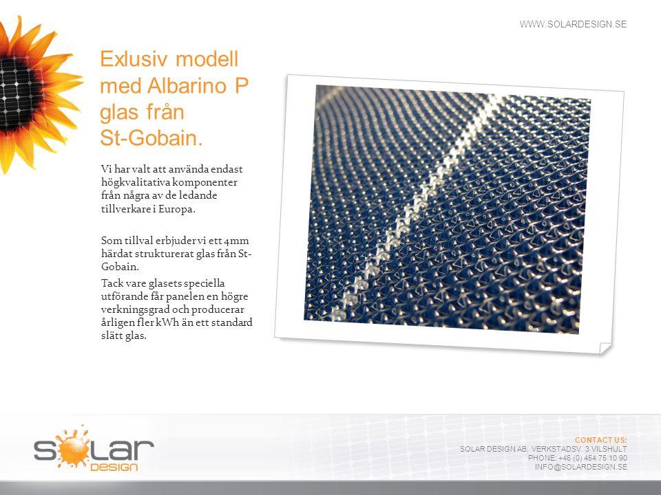 WWW.SOLARDESIGN.SE CONTACT US: SOLAR DESIGN AB, VERKSTADSV. 3 VILSHULT PHONE: +46 (0) 454 75 10 90 INFO@SOLARDESIGN.SE Exlusiv modell med Albarino P g