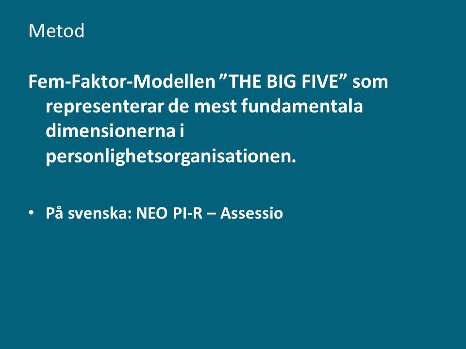 """Metod Fem-Faktor-Modellen """"THE BIG FIVE"""" som representerar de mest fundamentala dimensionerna i personlighetsorganisationen. • På svenska: NEO PI-R –"""