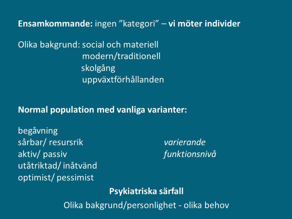 """Ensamkommande: ingen """"kategori"""" – vi möter individer Olika bakgrund: social och materiell modern/traditionell skolgång uppväxtförhållanden Normal popu"""