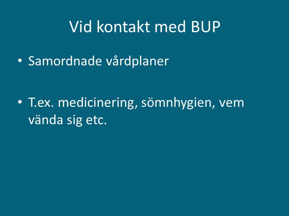 Vid kontakt med BUP • Samordnade vårdplaner • T.ex. medicinering, sömnhygien, vem vända sig etc.