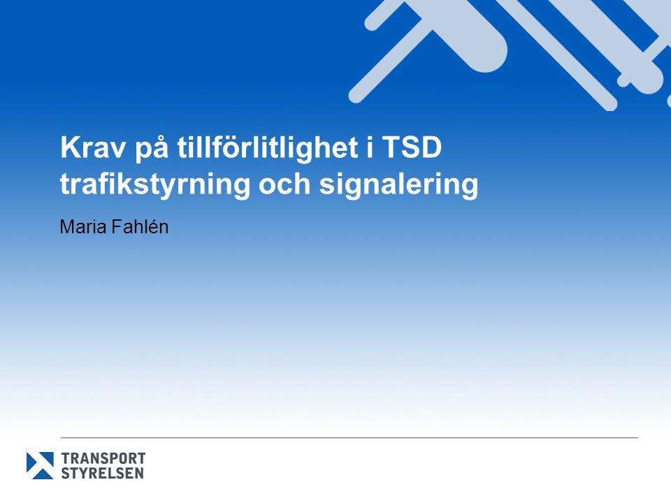 Krav på tillförlitlighet i TSD trafikstyrning och signalering Maria Fahlén