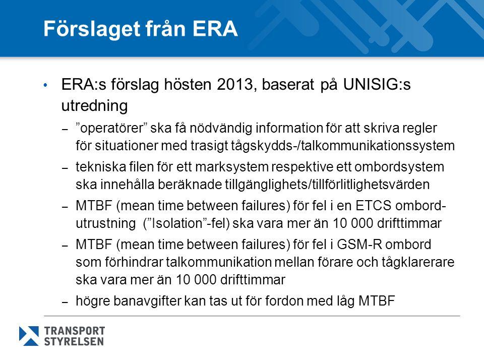 Synpunkter på förslaget från ERA • EIM avvisar kravnivån – Tveksam legal möjlighet för infrastrukturförvaltare att ha högre banavgifter för fordon med låg MTBF • Frankrike önskar MTBF på minst 24 390 drifttimmar • Tyskland önskar MTBF på minst 25 000 drifttimmar • Danmark önskar MTBF på minst 75 000 drifttimmar • Sverige önskar MTBF på minst 100 000 drifttimmar • Schweiz önskar MTBF på minst 117 000 drifttimmar