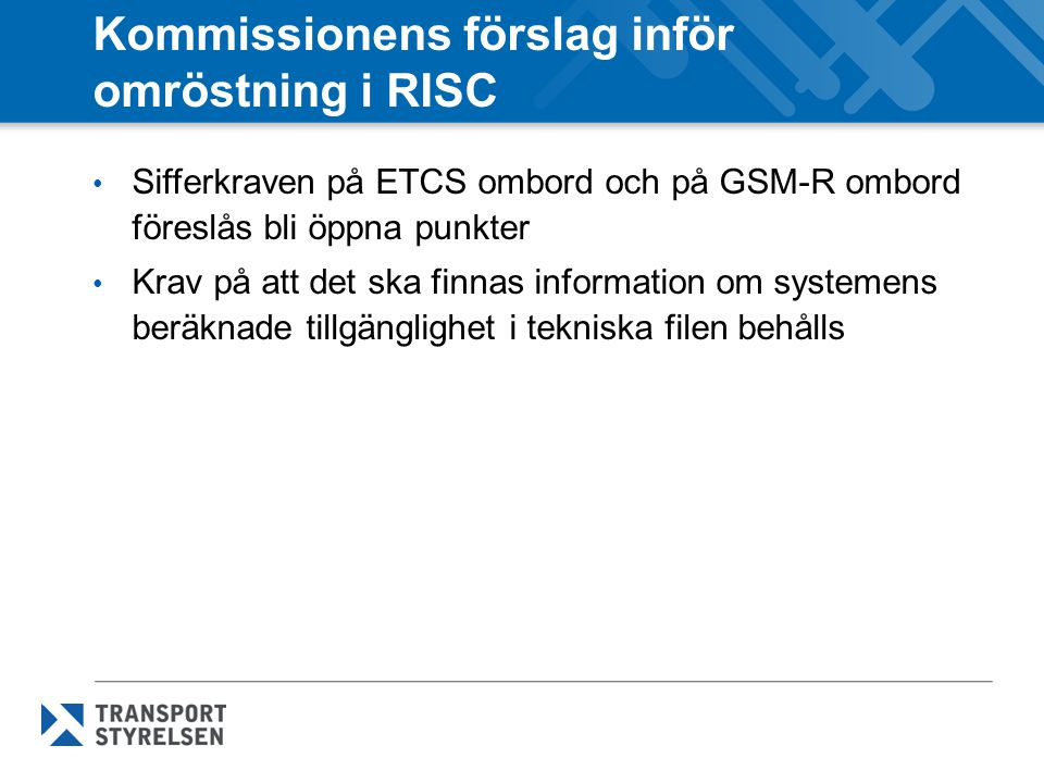 Kommissionens förslag inför omröstning i RISC • Sifferkraven på ETCS ombord och på GSM-R ombord föreslås bli öppna punkter • Krav på att det ska finna