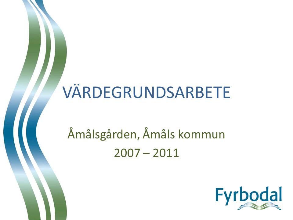 VÄRDEGRUNDSARBETE Åmålsgården, Åmåls kommun 2007 – 2011