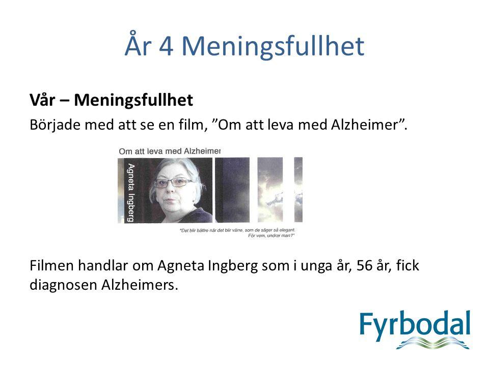 """År 4 Meningsfullhet Vår – Meningsfullhet Började med att se en film, """"Om att leva med Alzheimer"""". Filmen handlar om Agneta Ingberg som i unga år, 56 å"""