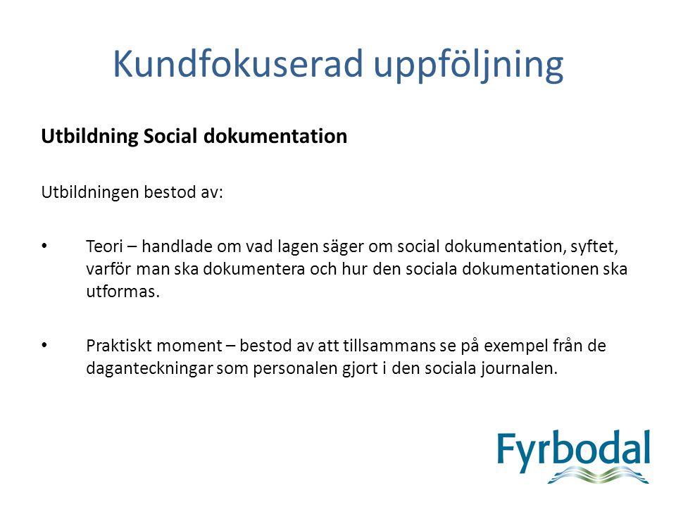 Kundfokuserad uppföljning Utbildning Social dokumentation Utbildningen bestod av: • Teori – handlade om vad lagen säger om social dokumentation, syfte