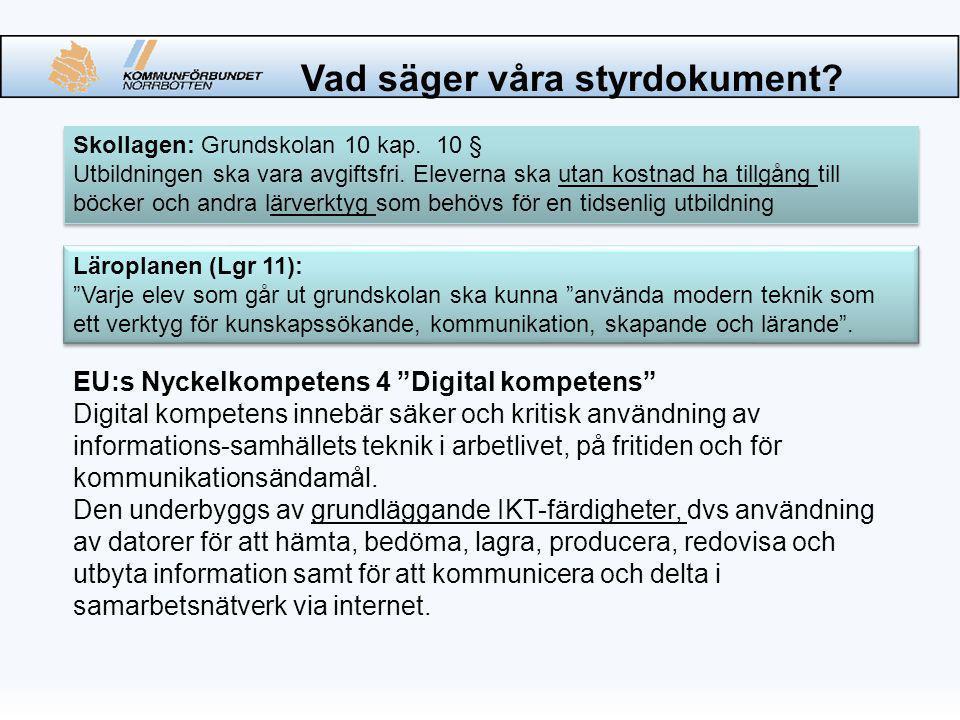Skollagen: Grundskolan 10 kap. 10 § Utbildningen ska vara avgiftsfri.