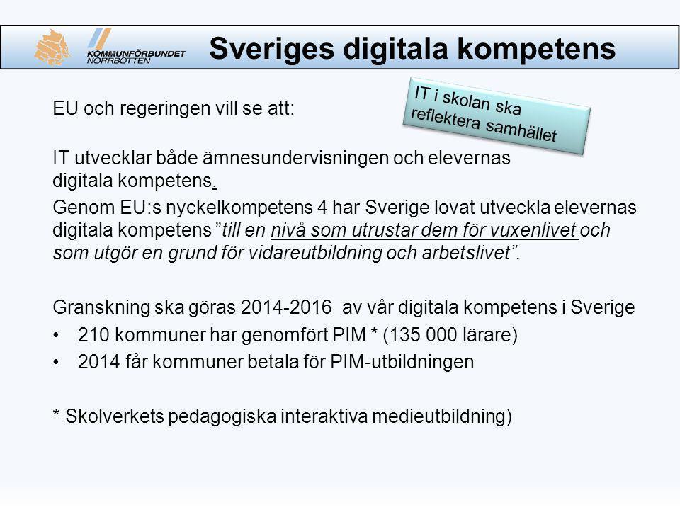 Sveriges digitala kompetens EU och regeringen vill se att: IT utvecklar både ämnesundervisningen och elevernas digitala kompetens.