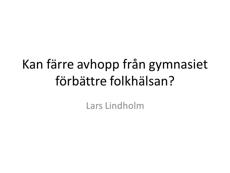 Kan färre avhopp från gymnasiet förbättre folkhälsan? Lars Lindholm