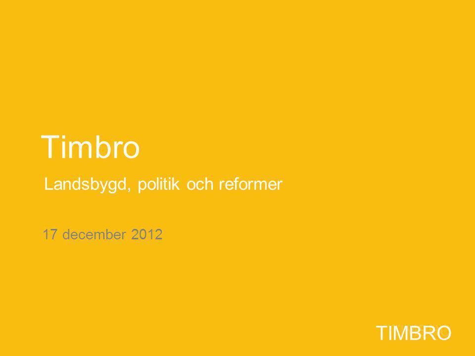 TIMBRO 17 december 2012 TIMBRO Timbro Landsbygd, politik och reformer