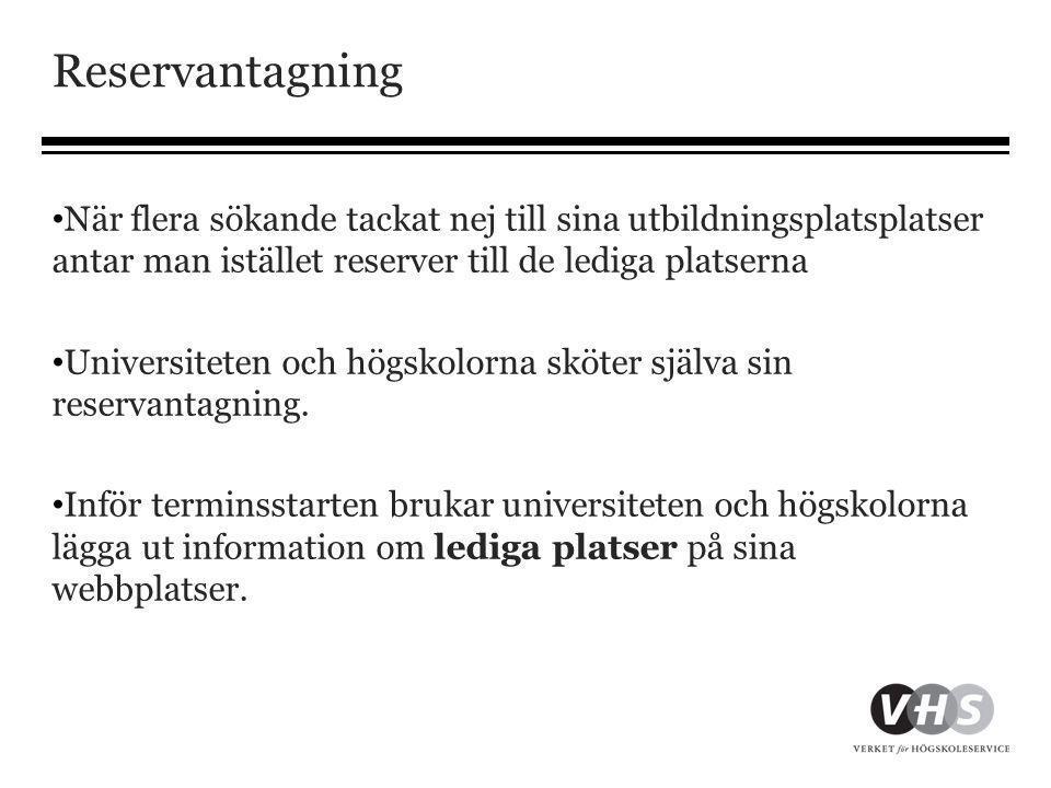 Reservantagning • När flera sökande tackat nej till sina utbildningsplatsplatser antar man istället reserver till de lediga platserna • Universiteten