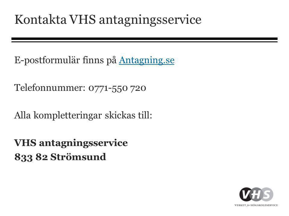 Kontakta VHS antagningsservice E-postformulär finns på Antagning.seAntagning.se Telefonnummer: 0771-550 720 Alla kompletteringar skickas till: VHS ant