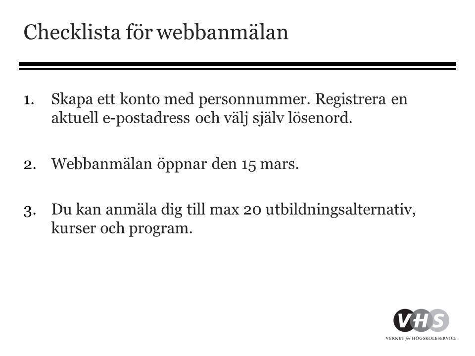 Checklista för webbanmälan 1.Skapa ett konto med personnummer. Registrera en aktuell e-postadress och välj själv lösenord. 2.Webbanmälan öppnar den 15