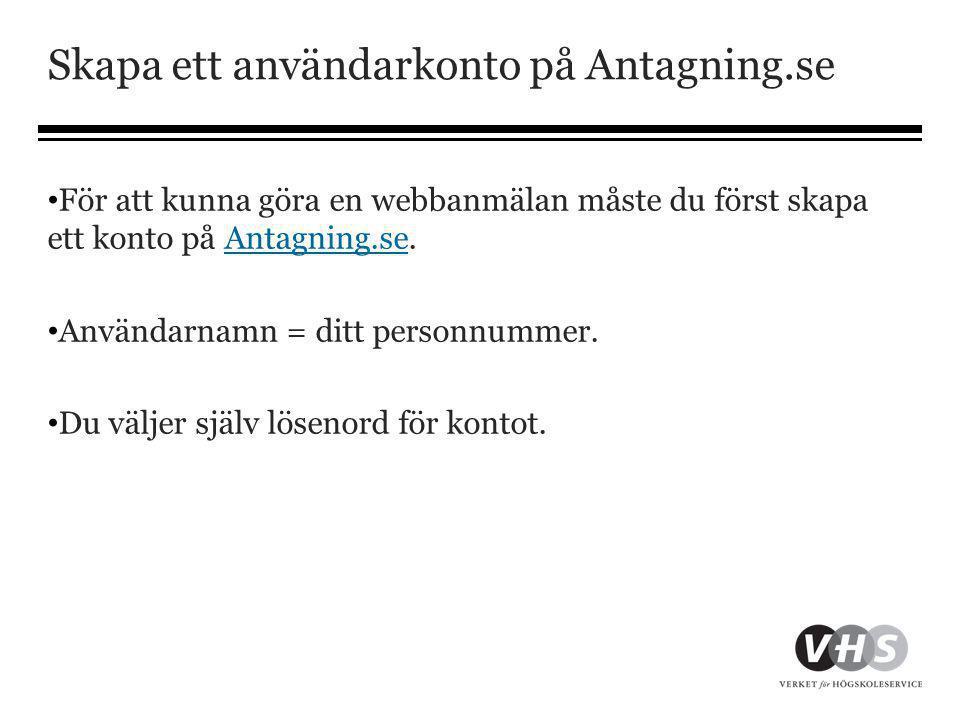 Skapa ett användarkonto på Antagning.se • För att kunna göra en webbanmälan måste du först skapa ett konto på Antagning.se.Antagning.se • Användarnamn