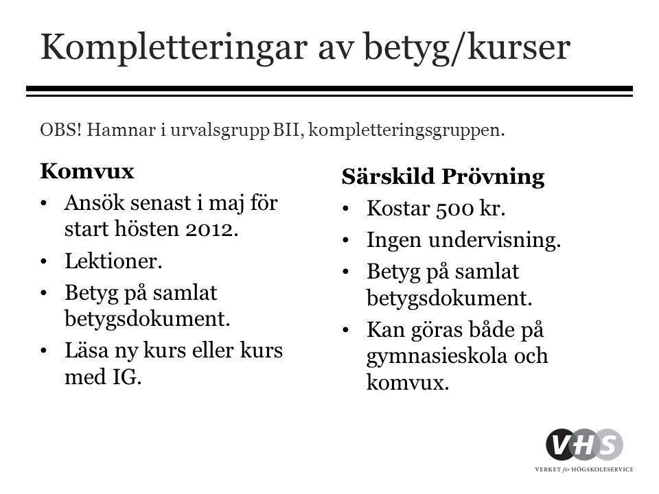 Kompletteringar av betyg/kurser OBS! Hamnar i urvalsgrupp BII, kompletteringsgruppen. Komvux • Ansök senast i maj för start hösten 2012. • Lektioner.