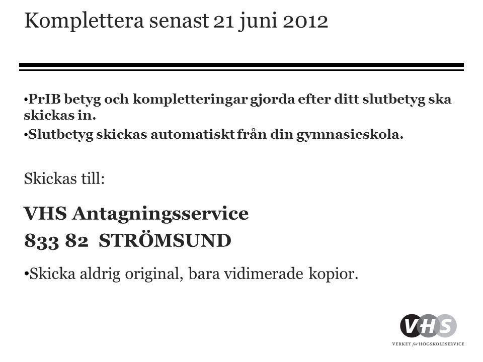 Komplettera senast 21 juni 2012 • PrIB betyg och kompletteringar gjorda efter ditt slutbetyg ska skickas in. • Slutbetyg skickas automatiskt från din
