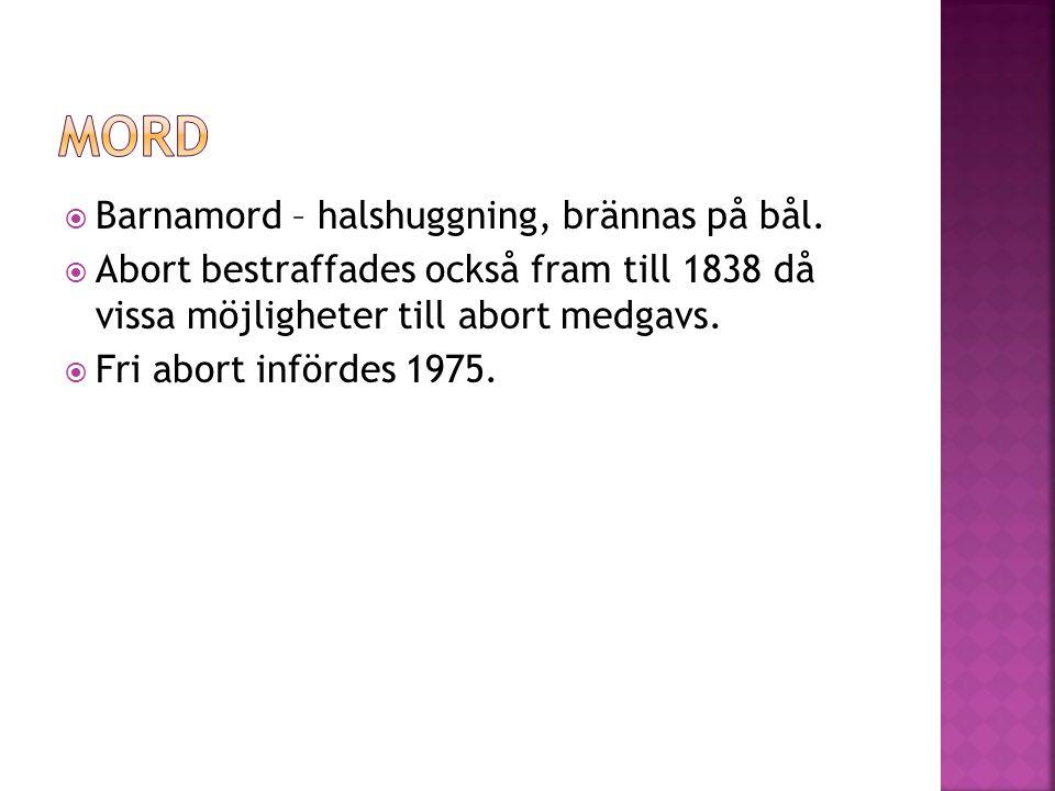  Barnamord – halshuggning, brännas på bål.  Abort bestraffades också fram till 1838 då vissa möjligheter till abort medgavs.  Fri abort infördes 19