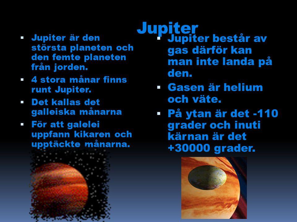 Jupiter  Jupiter är den största planeten och den femte planeten från jorden.  4 stora månar finns runt Jupiter.  Det kallas det galleiska månarna 