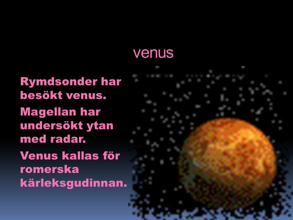 venus Rymdsonder har besökt venus. Magellan har undersökt ytan med radar. Venus kallas för romerska kärleksgudinnan.