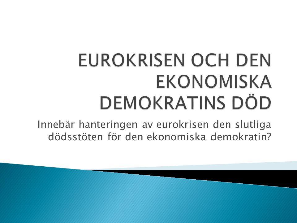 Innebär hanteringen av eurokrisen den slutliga dödsstöten för den ekonomiska demokratin?