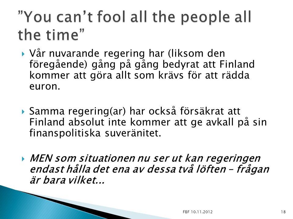  Vår nuvarande regering har (liksom den föregående) gång på gång bedyrat att Finland kommer att göra allt som krävs för att rädda euron.  Samma rege