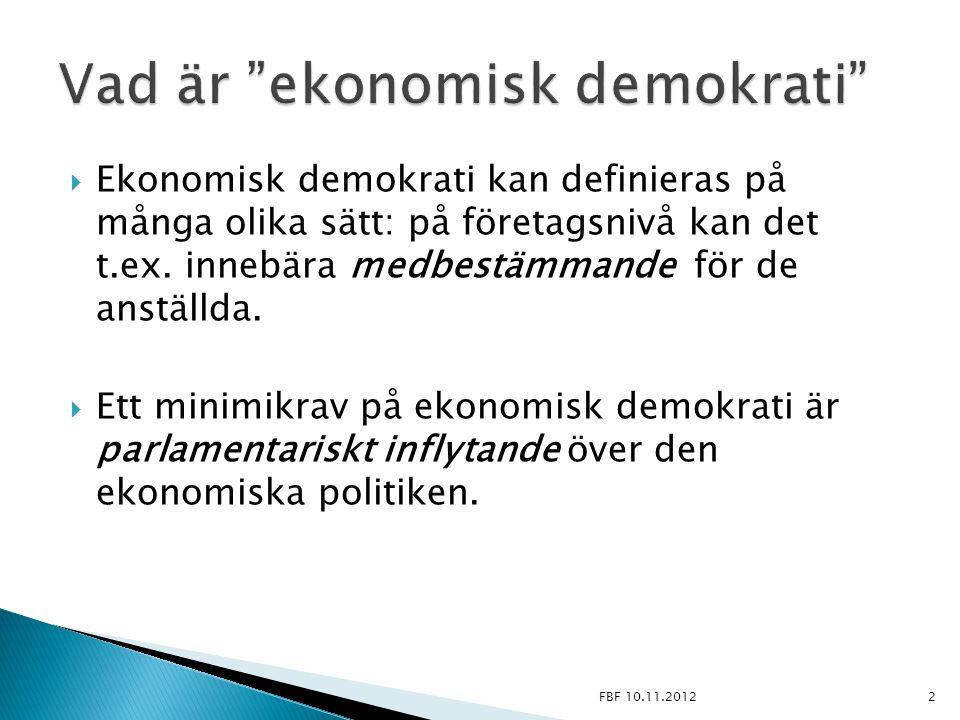  Ekonomisk demokrati kan definieras på många olika sätt: på företagsnivå kan det t.ex. innebära medbestämmande för de anställda.  Ett minimikrav på