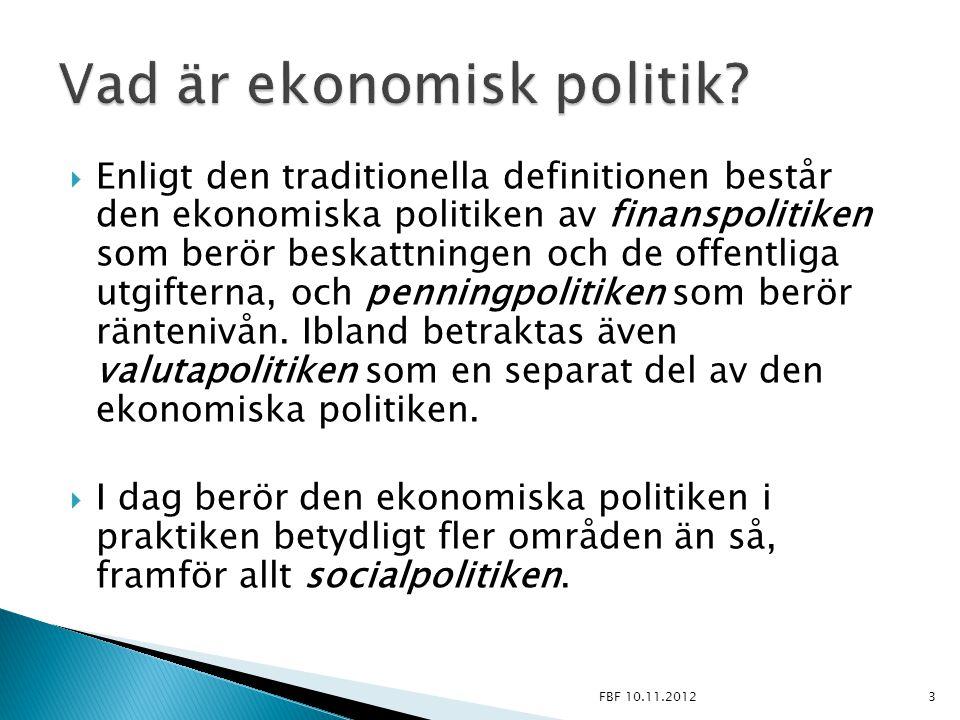  Enligt den traditionella definitionen består den ekonomiska politiken av finanspolitiken som berör beskattningen och de offentliga utgifterna, och p