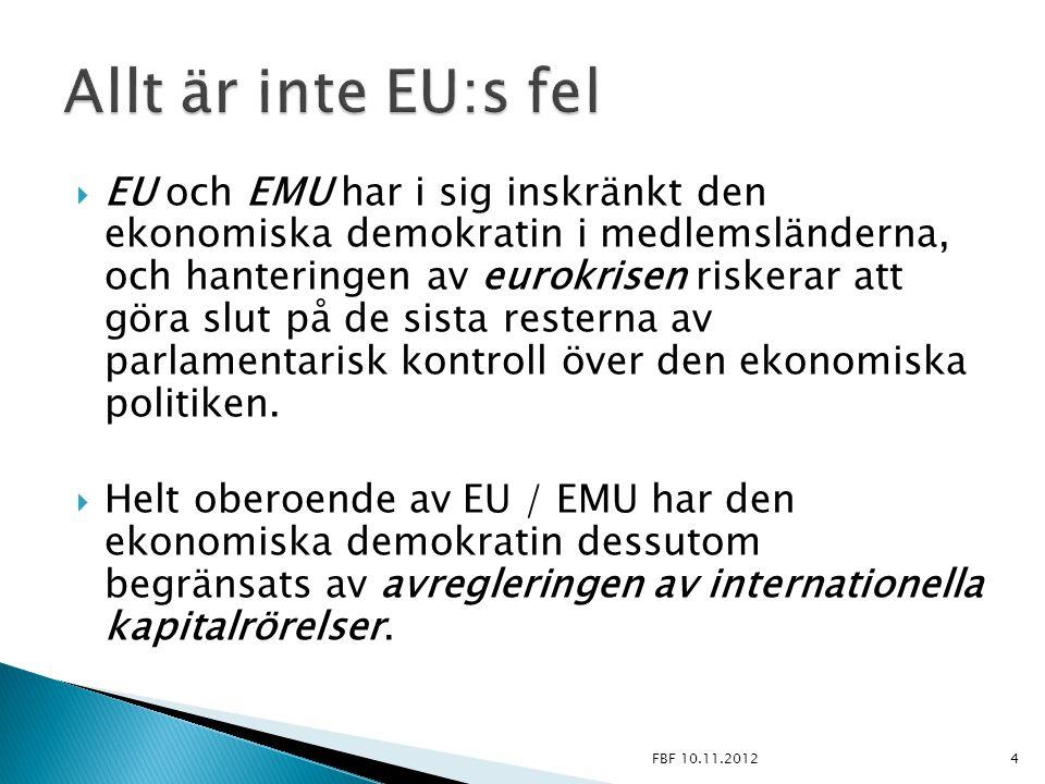  EU och EMU har i sig inskränkt den ekonomiska demokratin i medlemsländerna, och hanteringen av eurokrisen riskerar att göra slut på de sista restern