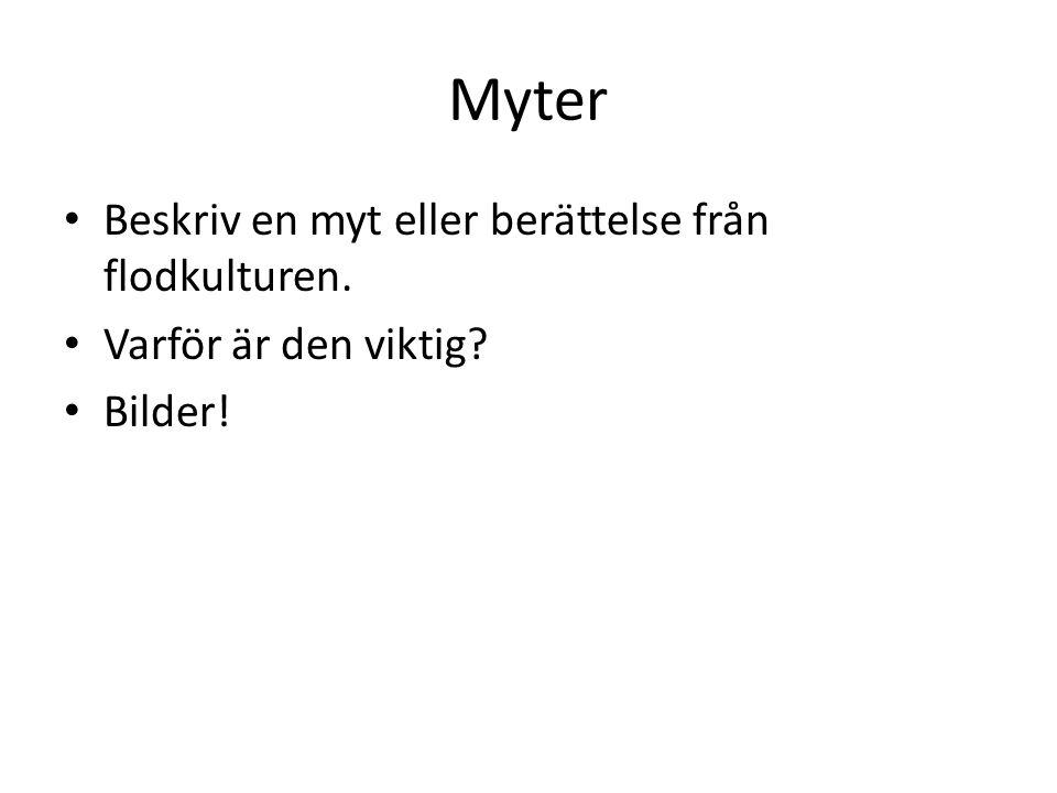 Myter • Beskriv en myt eller berättelse från flodkulturen. • Varför är den viktig? • Bilder!