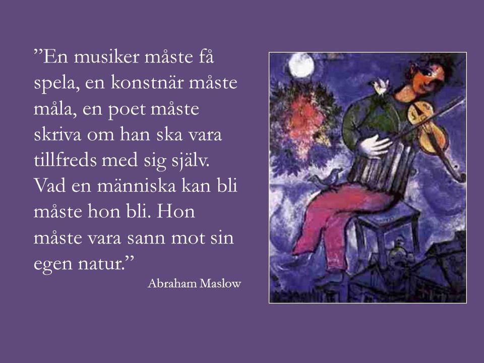 """""""En musiker måste få spela, en konstnär måste måla, en poet måste skriva om han ska vara tillfreds med sig själv. Vad en människa kan bli måste hon bl"""