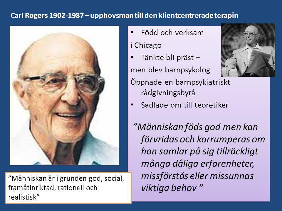 Carl Rogers 1902-1987 – upphovsman till den klientcentrerade terapin • Född och verksam i Chicago • Tänkte bli präst – men blev barnpsykolog Öppnade e