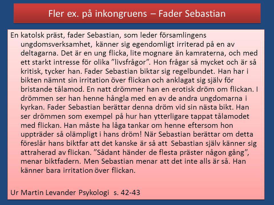 Fler ex. på inkongruens – Fader Sebastian En katolsk präst, fader Sebastian, som leder församlingens ungdomsverksamhet, känner sig egendomligt irriter