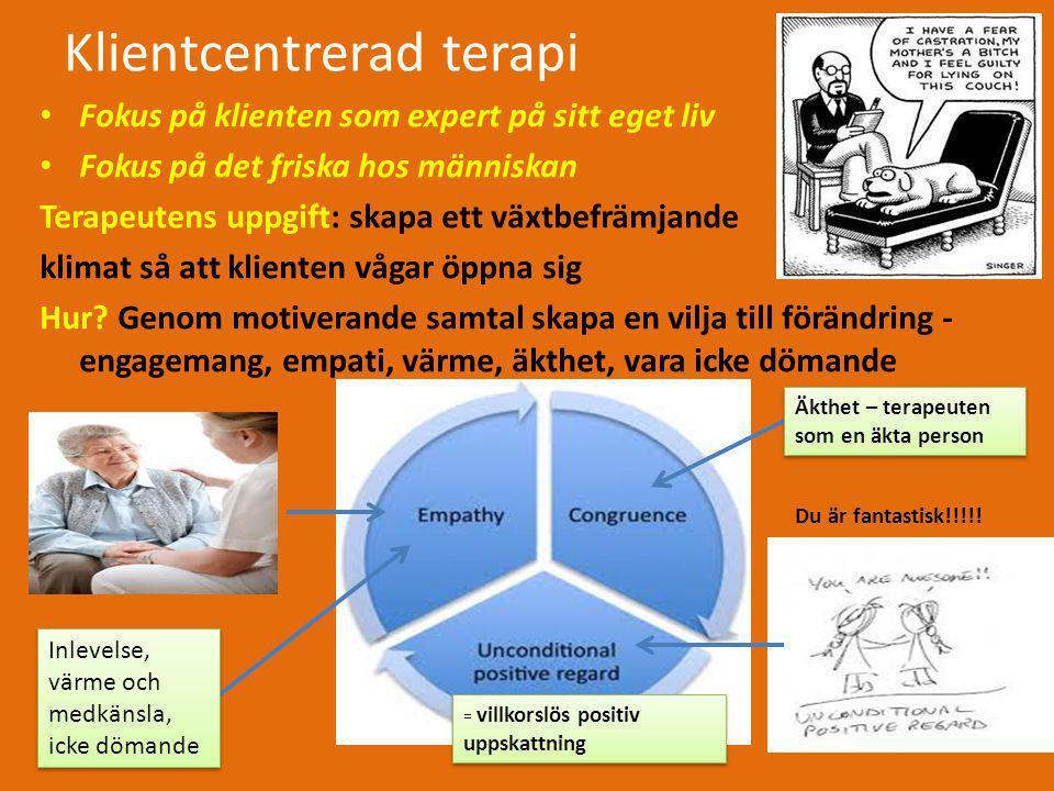 Klientcentrerad terapi • Fokus på klienten som expert på sitt eget liv • Fokus på det friska hos människan Terapeutens uppgift: skapa ett växtbefrämja