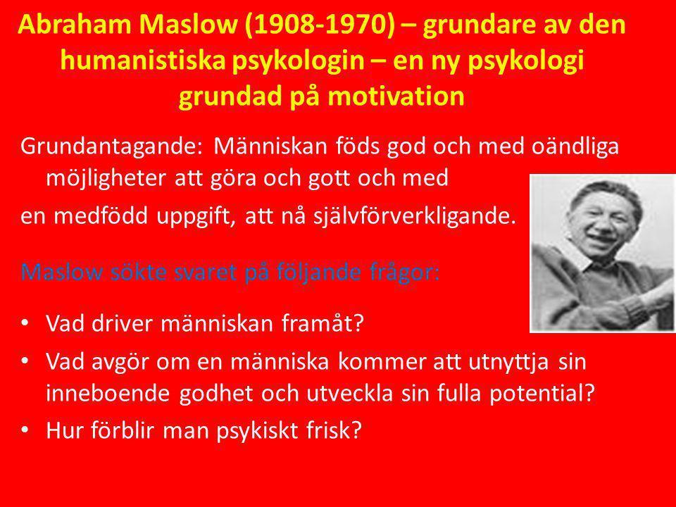 Abraham Maslow (1908-1970) – grundare av den humanistiska psykologin – en ny psykologi grundad på motivation Grundantagande: Människan föds god och me