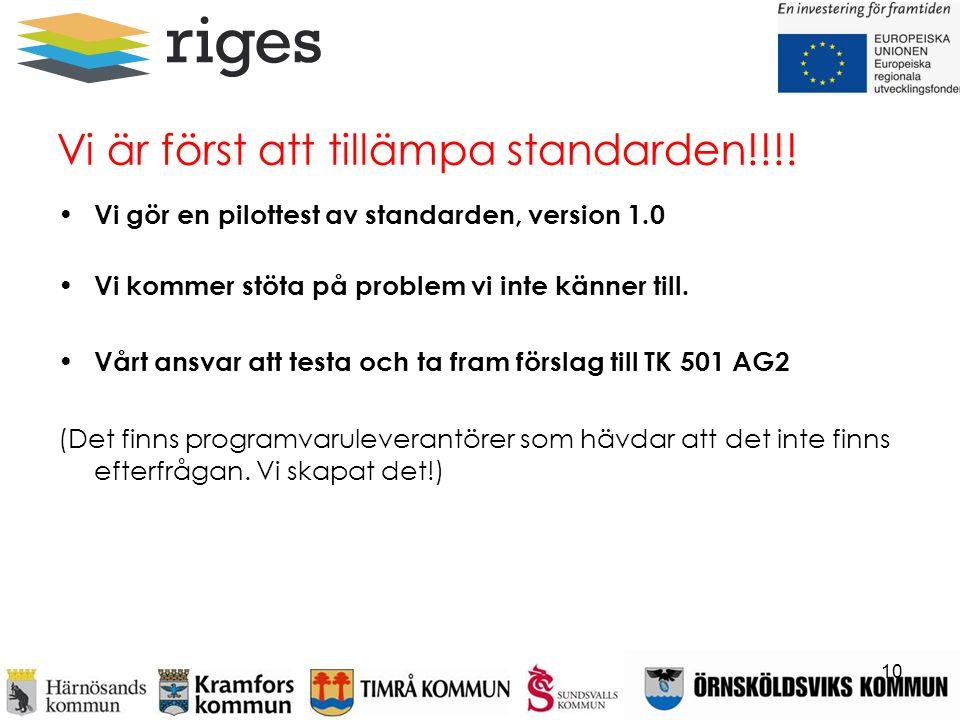 Vi är först att tillämpa standarden!!!! • Vi gör en pilottest av standarden, version 1.0 • Vi kommer stöta på problem vi inte känner till. • Vårt ansv