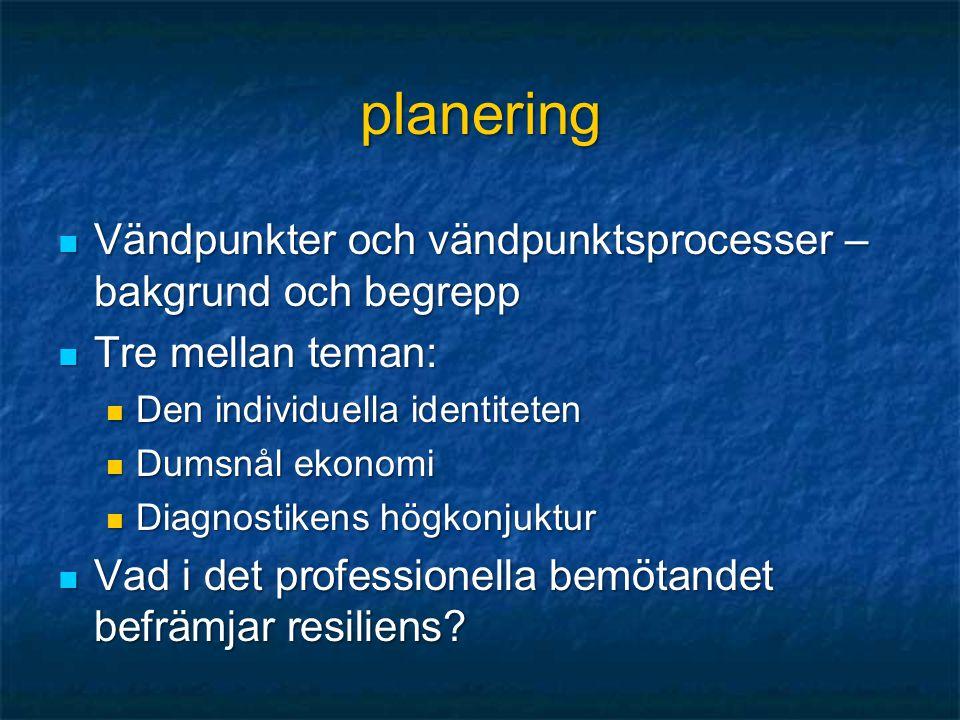planering  Vändpunkter och vändpunktsprocesser – bakgrund och begrepp  Tre mellan teman:  Den individuella identiteten  Dumsnål ekonomi  Diagnost