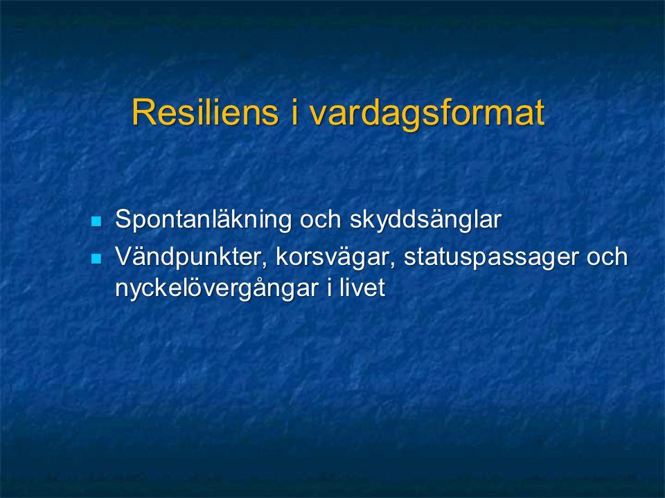 Resiliens i vardagsformat  Spontanläkning och skyddsänglar  Vändpunkter, korsvägar, statuspassager och nyckelövergångar i livet