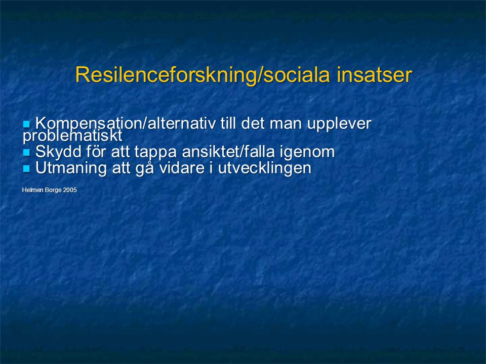 Resilenceforskning/sociala insatser  Kompensation/alternativ till det man upplever problematiskt  Skydd för att tappa ansiktet/falla igenom  Utmani