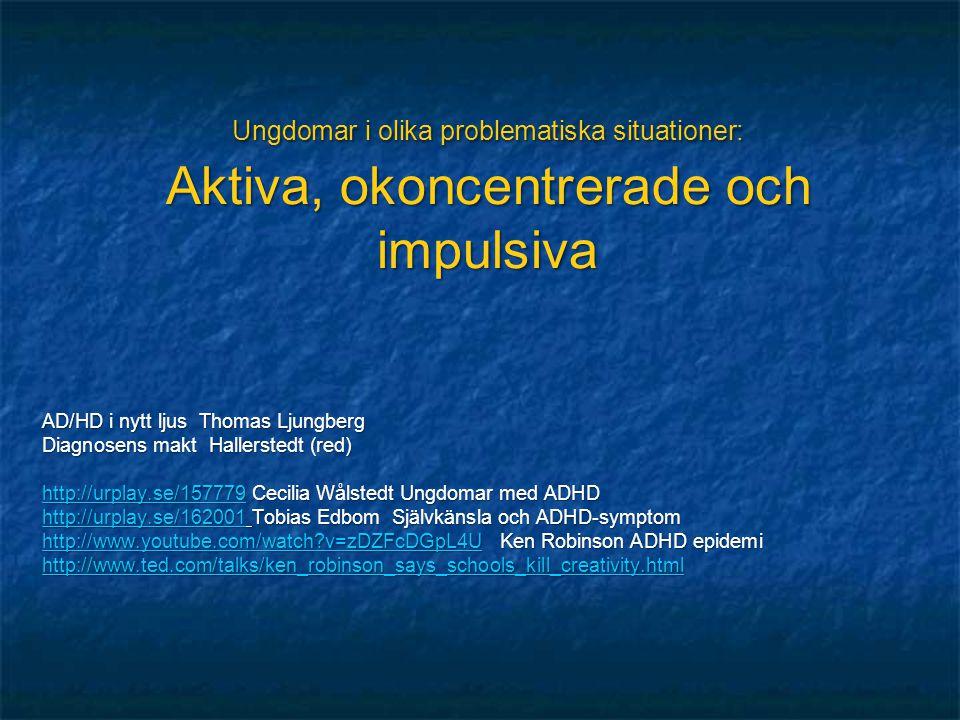 AD/HD i nytt ljus Thomas Ljungberg Diagnosens makt Hallerstedt (red) http://urplay.se/157779http://urplay.se/157779 Cecilia Wålstedt Ungdomar med ADHD