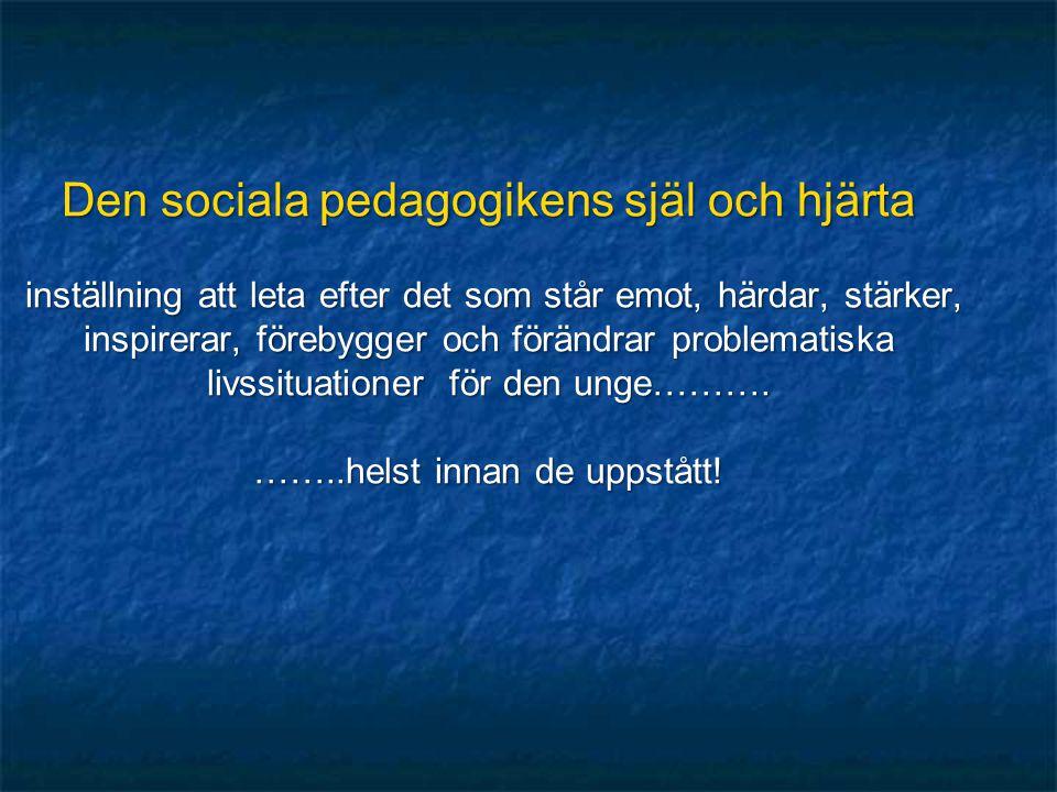 Den sociala pedagogikens själ och hjärta inställning att leta efter det som står emot, härdar, stärker, inspirerar, förebygger och förändrar problemat