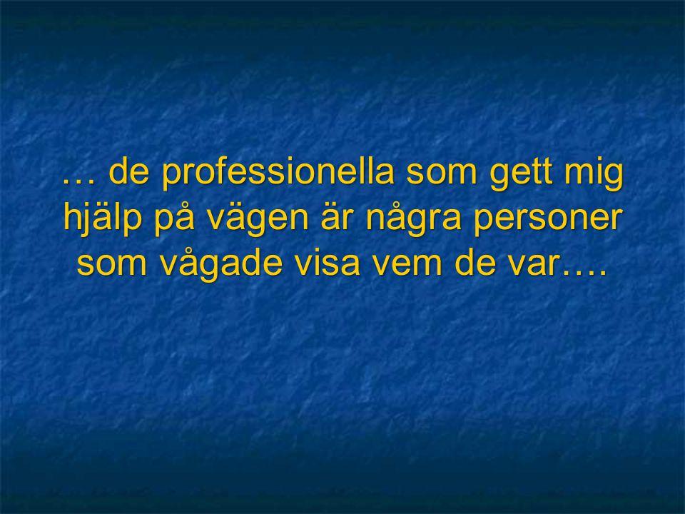 … de professionella som gett mig hjälp på vägen är några personer som vågade visa vem de var….