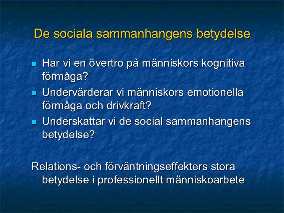De sociala sammanhangens betydelse  Har vi en övertro på människors kognitiva förmåga?  Undervärderar vi människors emotionella förmåga och drivkraf