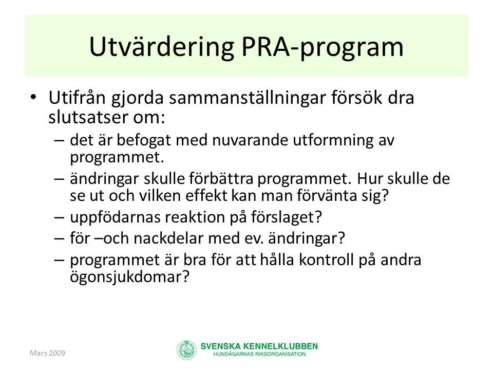 Mars 2009 Utvärdering PRA-program • Utifrån gjorda sammanställningar försök dra slutsatser om: – det är befogat med nuvarande utformning av programmet