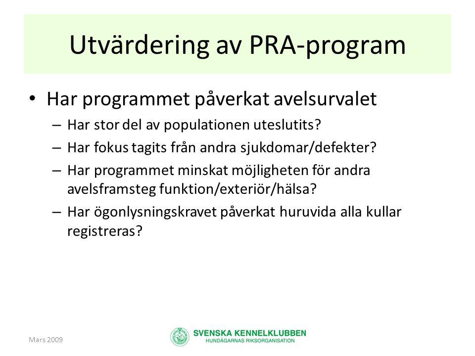 Mars 2009 Utvärdering av PRA-program • Har programmet påverkat avelsurvalet – Har stor del av populationen uteslutits? – Har fokus tagits från andra s