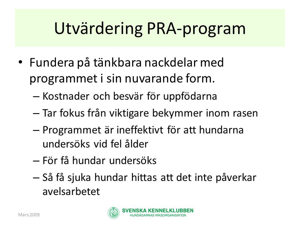 Mars 2009 Utvärdering PRA-program • Fundera på tänkbara nackdelar med programmet i sin nuvarande form. – Kostnader och besvär för uppfödarna – Tar fok