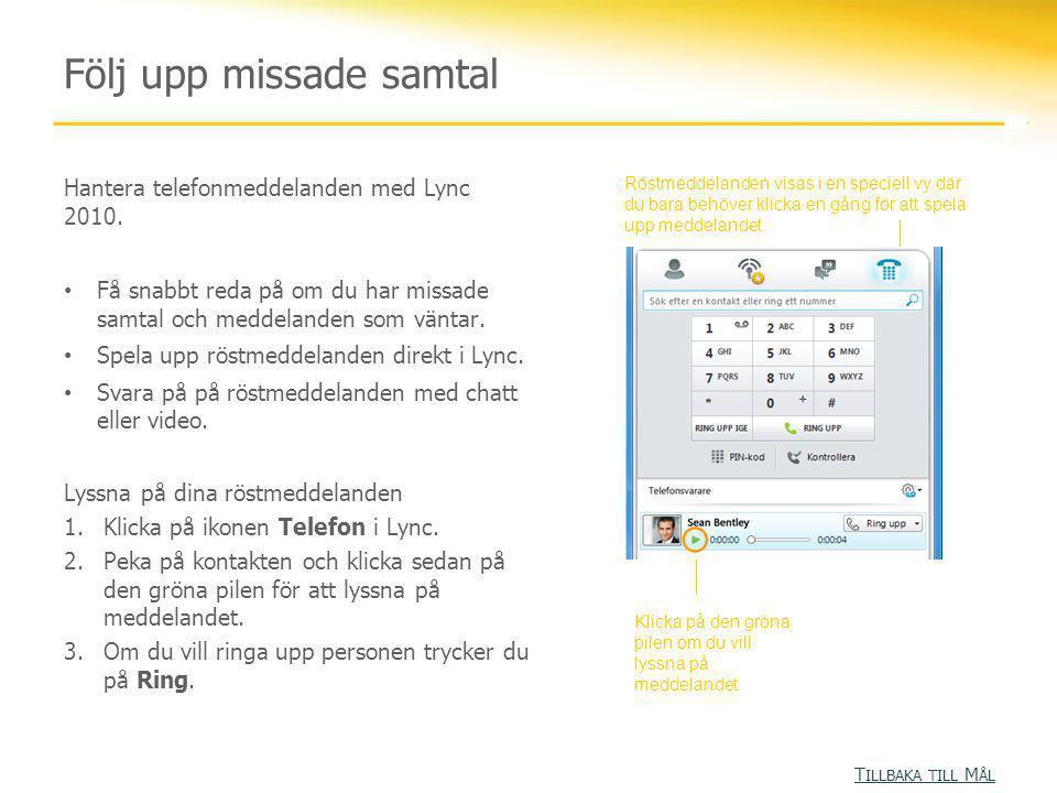 Hantera telefonmeddelanden med Lync 2010. • Få snabbt reda på om du har missade samtal och meddelanden som väntar. • Spela upp röstmeddelanden direkt